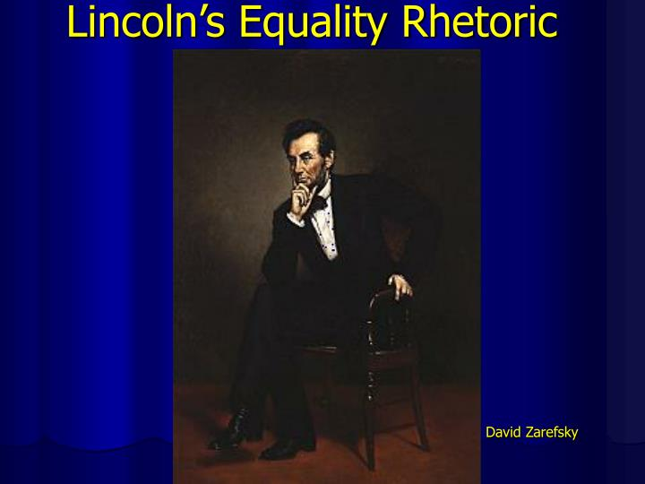 Lincoln s equality rhetoric