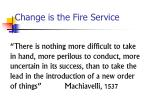 change is the fire service