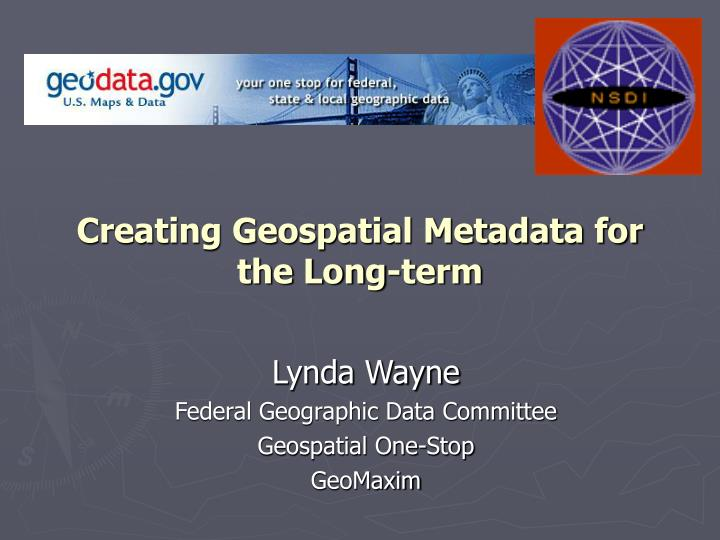 creating geospatial metadata for the long term n.