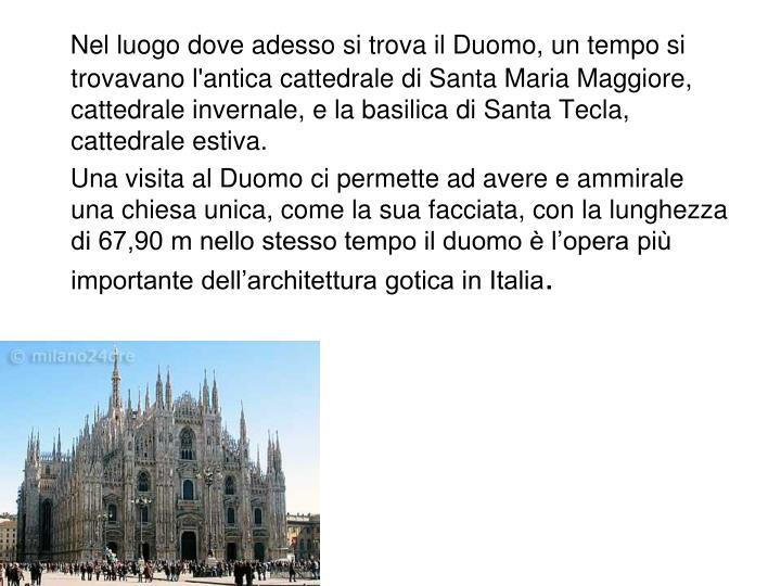 Nel luogo dove adesso si trova il Duomo, un tempo si trovavano l'antica cattedrale di Santa Maria Maggiore, cattedrale invernale, e la basilica di Santa Tecla, cattedrale estiva.