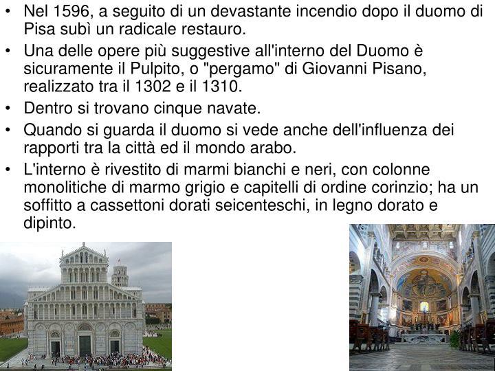 Nel 1596, a seguito di un devastante incendio dopo il duomo di Pisa subì un radicale restauro.