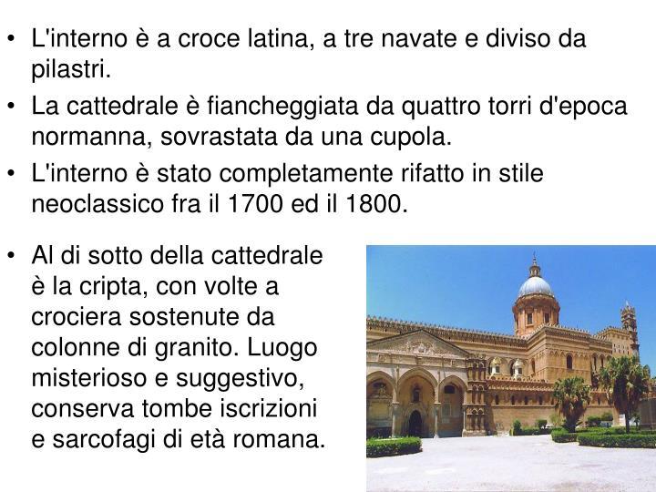 L'interno è a croce latina, a tre navate e diviso da pilastri.