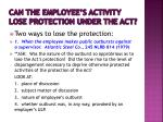 can the employee s activity lose protection under the act