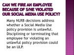 can we fire an employee because of s he violated our social media use policy