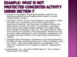 example what is not protected concerted activity under section 7