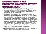 example what is not protected concerted activity under section 72