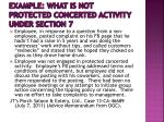 example what is not protected concerted activity under section 73