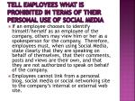 tell employees what is prohibited in terms of their personal use of social media4