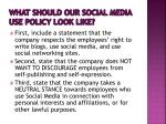 what should our social media use policy look like