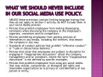 what we should never include in our social media use policy