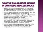 what we should never include in our social media use policy1
