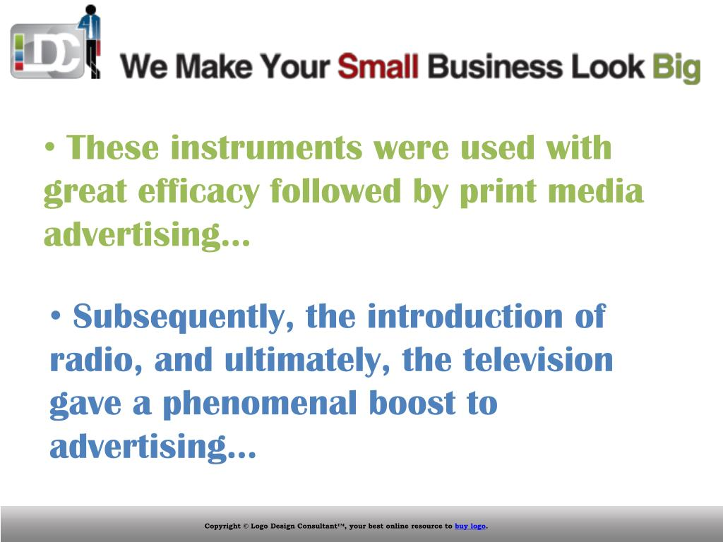 These instruments were used with great efficacy followed by print media advertising…