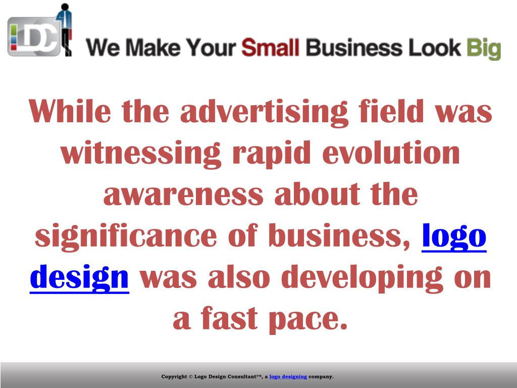 While the advertising field was witnessing rapid evolution awareness about the significance of business,