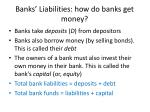 banks liabilities how do banks get money