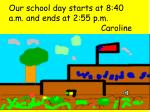 our school day starts at 8 40 a m and ends at 2 55 p m caroline
