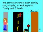 we arrive at school each day by car bicycle or walking with family and friends jennie