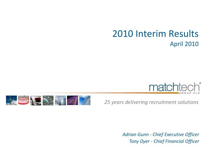 2010 interim results april 2010 25 years delivering recruitment solutions n.