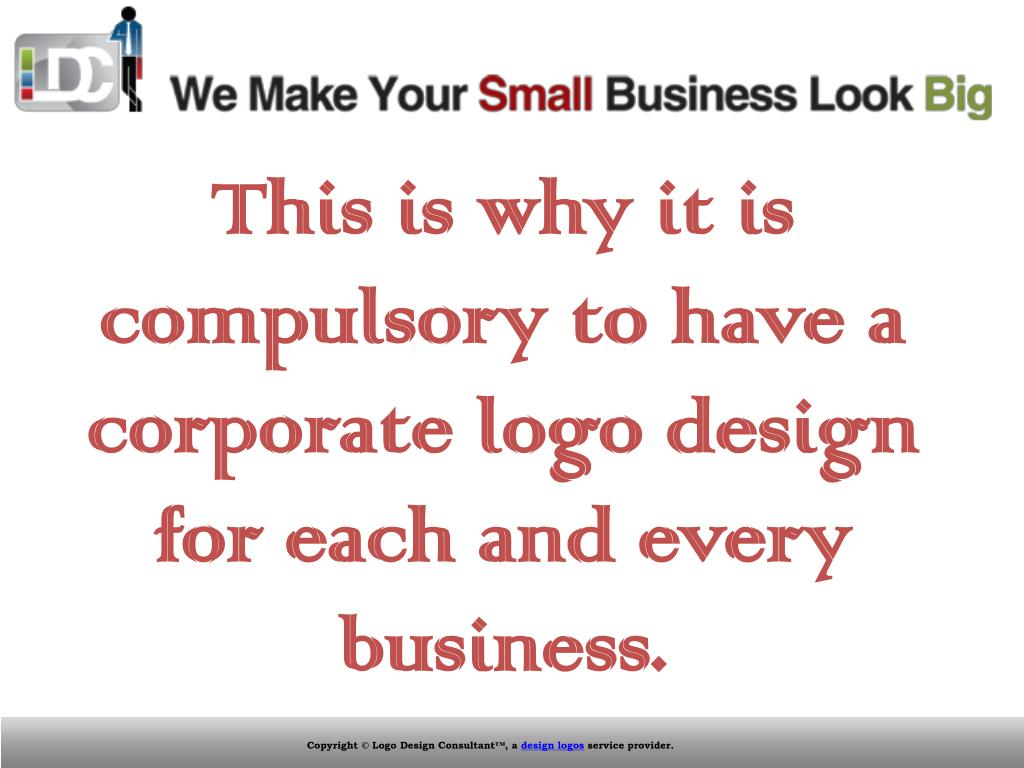 This is why it is compulsory to have a corporate logo design for each and every business.
