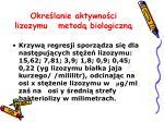 okre lanie aktywno ci lizozymu metod biologiczn4