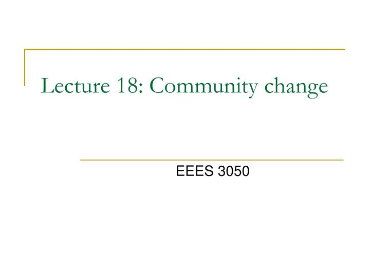 lecture 18 community change n.