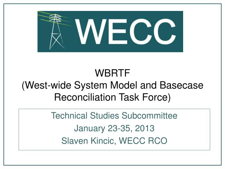 wbrtf west wide system model and basecase reconciliation task force n.