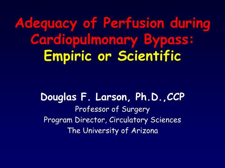 adequacy of perfusion during cardiopulmonary bypass empiric or scientific n.