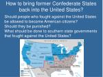 how to bring former confederate states back into the united states