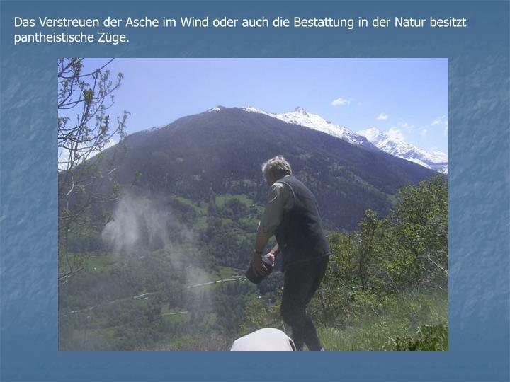 Das Verstreuen der Asche im Wind oder auch die Bestattung in der Natur besitzt