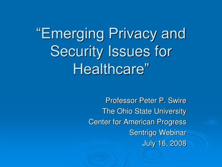 emerging privacy and security issues for healthcare n.