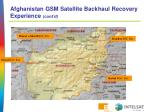 afghanistan gsm satellite backhaul recovery experience cont d