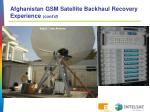 afghanistan gsm satellite backhaul recovery experience cont d1