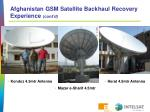 afghanistan gsm satellite backhaul recovery experience cont d2