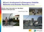 bcom s involvement in emergency satellite networks and disaster recovery cont d