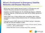 bcom s involvement in emergency satellite networks and disaster recovery