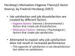 herzberg s motivation hygiene theory 2 factor theory by fredrick herzberg 1957