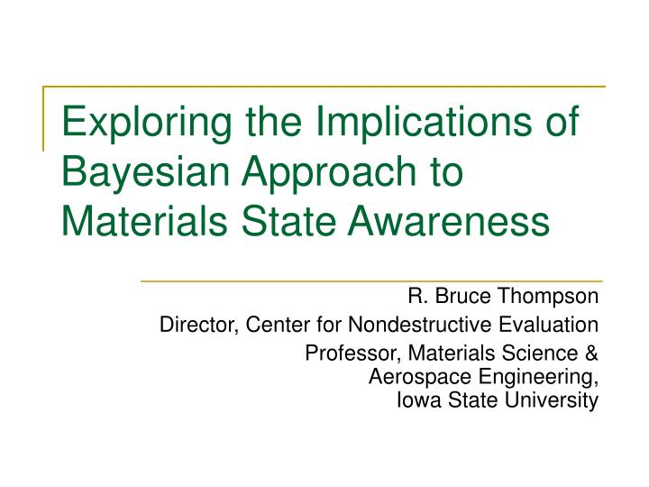 exploring the implications of bayesian approach to materials state awareness n.