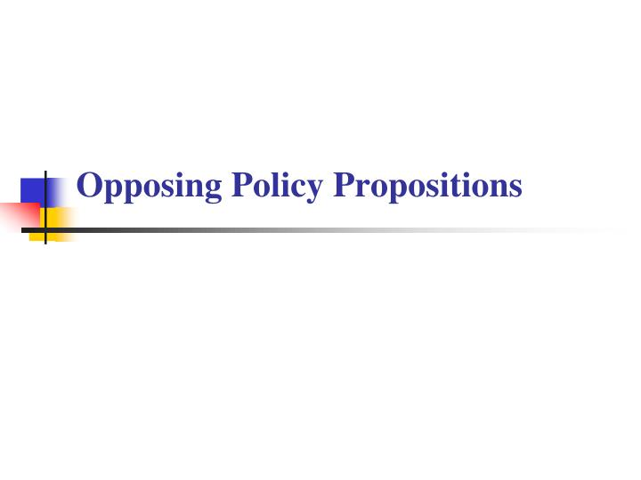 opposing policy propositions n.