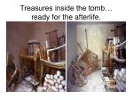treasures inside the tomb ready for the afterlife