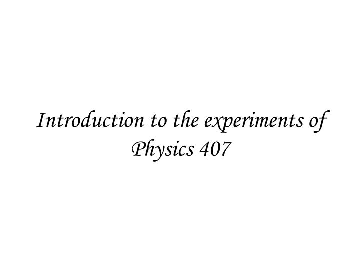 introduction to the experiments of physics 407 n.