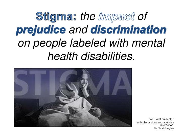 stigma the impact of prejudice and discrimination on people labeled with mental health disabilities n.