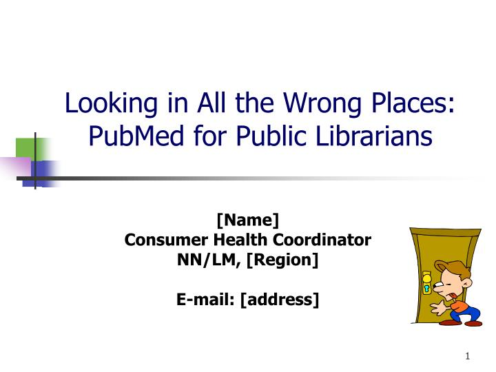 looking in all the wrong places pubmed for public librarians n.