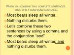 when you combine two complete sentences you form a compound sentence