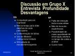 discuss o em grupo x entrevista profundidade desvantagens