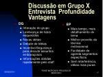 discuss o em grupo x entrevista profundidade vantagens