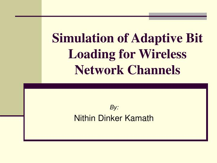 simulation of adaptive bit loading for wireless network channels n.