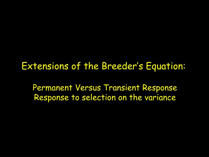 Extensions of the Breeder's Equation: