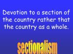 devotion to a section of the country rather that the country as a whole