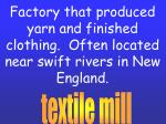 factory that produced yarn and finished clothing often located near swift rivers in new england