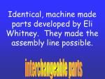 identical machine made parts developed by eli whitney they made the assembly line possible