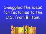 smuggled the ideas for factories to the u s from britain